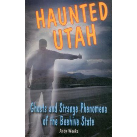 Haunted Utah : Ghosts and Strange Phenomena of the Beehive State (Utah Business Week)