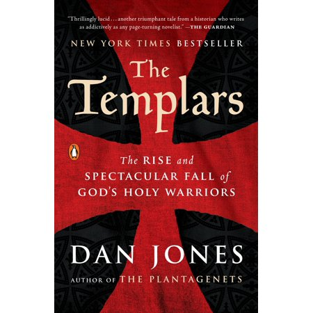 The Templars : The Rise and Spectacular Fall of God's Holy