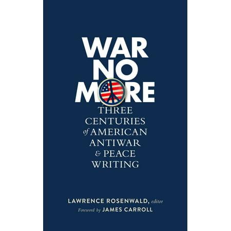 War No More: Three Centuries of American Antiwar & Peace Writing (LOA