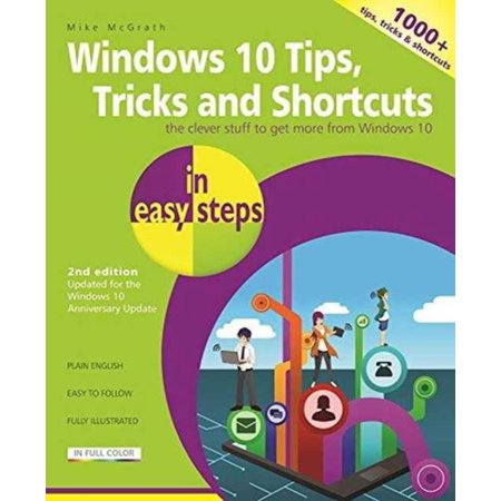 Windows 10 Tips  Tricks   Shortcuts In Easy Steps  Updated For The Windows 10 Anniversary Update