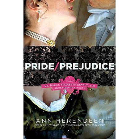 Pride/Prejudice : A Novel of Mr. Darcy, Elizabeth Bennet, and Their Forbidden