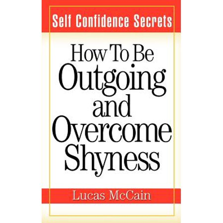 Self Confidence Secrets : How to Be Outgoing and Overcome (Best Way To Overcome Shyness)
