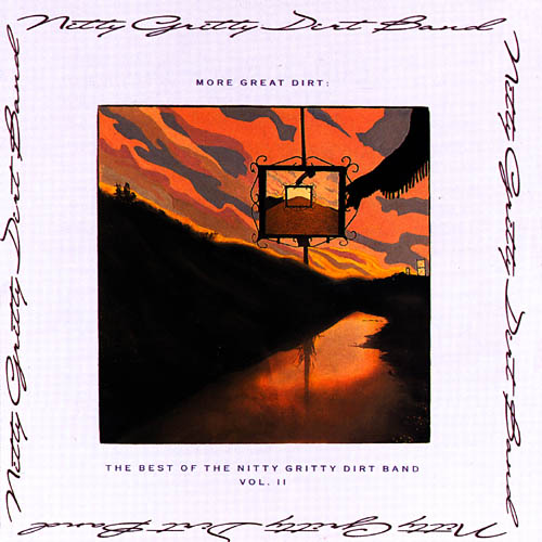 More Great Dirt: The Best Of The Nitty Gritty Dirt Band, Vol.2
