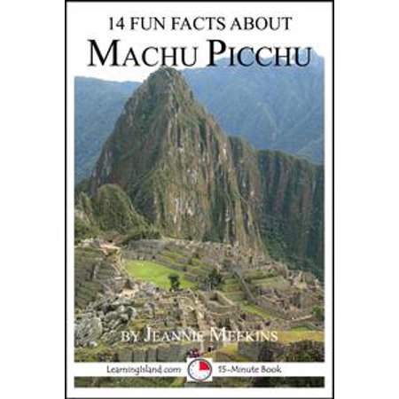 14 Fun Facts About Machu Picchu: A 15-Minute Book - eBook (History And Fun Facts About Halloween)