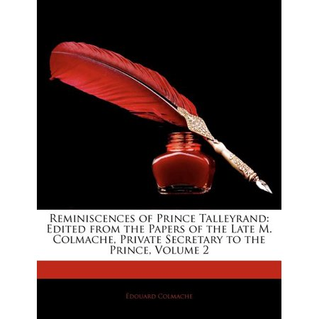 Reminiscences of Prince Talleyrand : Edited from the Papers of the Late M. Colmache, Private Secretary to the Prince, Volume 2
