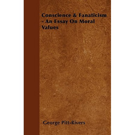 conscience  fanaticism  an essay on moral values  walmartcom