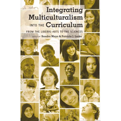 Integrating Multiculturalism into the Curriculum: From the Liberal Arts to the Sciences