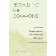 Revitalizing the Commons : Cultural and Educational Sites of Resistance and Affirmation