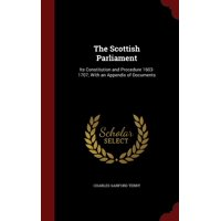 The Scottish Parliament : Its Constitution and Procedure 1603-1707; With an Appendix of Documents