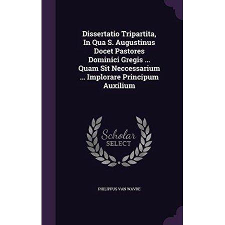 Dissertatio Tripartita  In Qua S  Augustinus Docet Pastores Dominici Gregis     Quam Sit Neccessarium     Implorare Principum Auxilium
