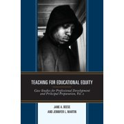 Teaching for Educational Equity : Case Studies for Professional Development and Principal Preparation