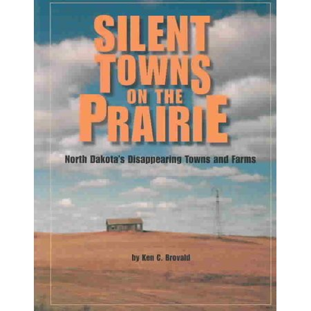 Silent Towns on the Prairie : North Dakota's Disappearing Towns and - Farm Town Halloween Farms