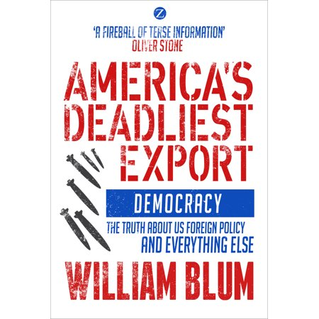 America's Deadliest Export : Democracy - The Truth about US Foreign Policy and Everything (Us Certificate Of Origin For Exports To Israel)
