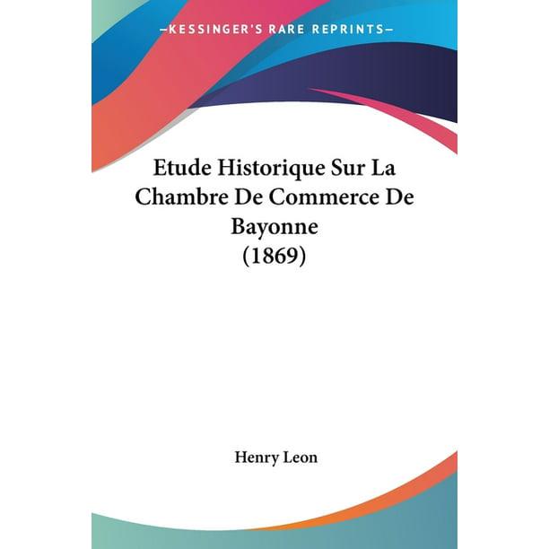 Etude historique sur la chambre de commerce de bayonne - Chambre du commerce bayonne ...