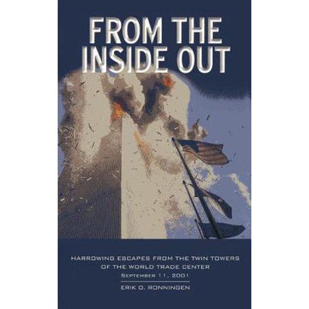 From the Inside Out : Harrowing Escapes from the Twin Towers of the World Trade Center, September 11,