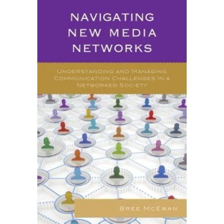 Navigating New Media Networks  Understanding And Managing Communication Challenges In A Networked Society