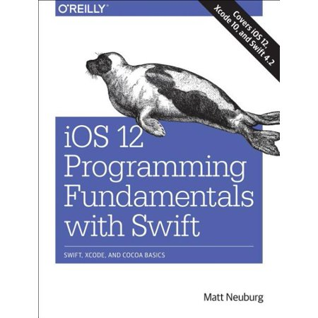 Ios 12 Programming Fundamentals With Swift (Apple Programming)