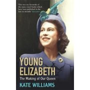 Young Elizabeth : The Making of Our Queen. Kate Williams