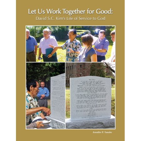 Let Us Work Together for Good: David S.C. Kim's Life of Service to God -