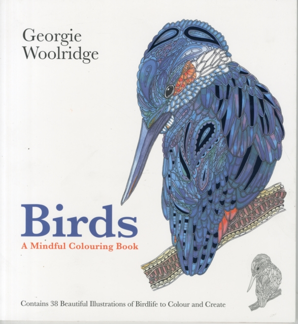 Birds: A Mindful Colouring Book Containing 35 Astounding Illustrations Inspired by Birds from Around the World. (Super Naturals Colouring...