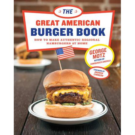 Great American Burger Book : How to Make Authentic Regional Hamburgers at