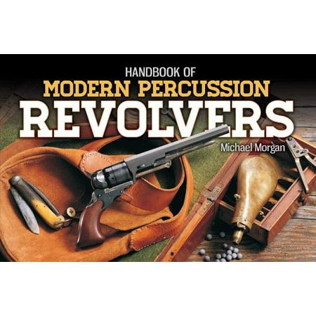 Handbook of Modern Percussion Revolvers - - Modern Percussion