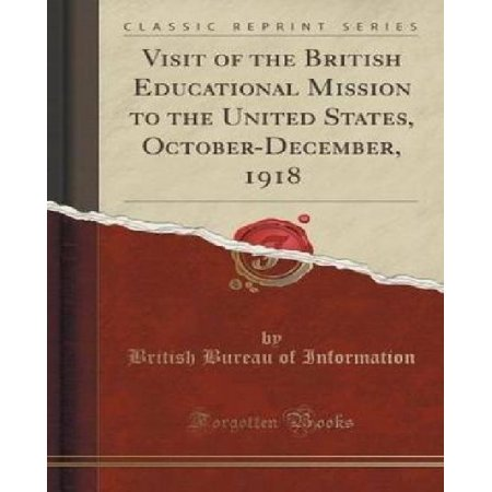 Visit Of The British Educational Mission To The United States  October December  1918  Classic Reprint