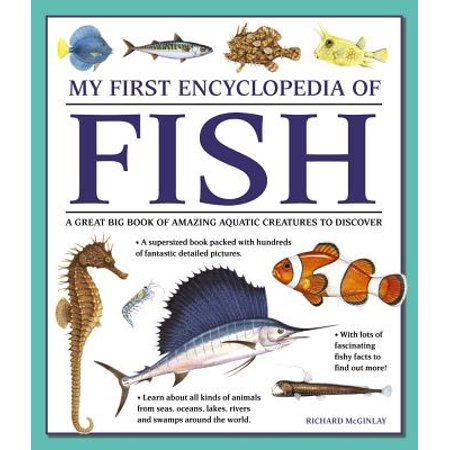 My First Encyclopedia of Fish : A Great Big Book of Amazing Aquatic Creatures to Discover ()