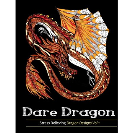 Adult Coloring Books: Dare Dragons: Over 25 Stress Relieving Dragon Designs Volume 1 - Online Adult Coloring