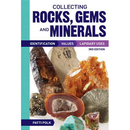 Collecting Rocks, Gems and Minerals : Identification, Values and Lapidary (Mineral Stone)
