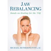 Jaw Rebalancing: Hands on Healing for the TMJ - eBook