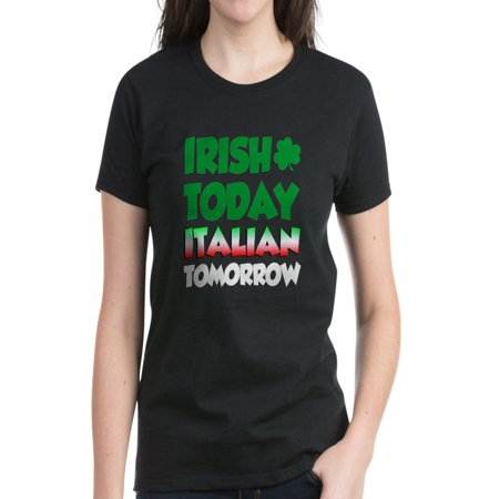 CafePress - Irish Today Italian Tomorrow T-Shirt - Women's Dark T-Shirt