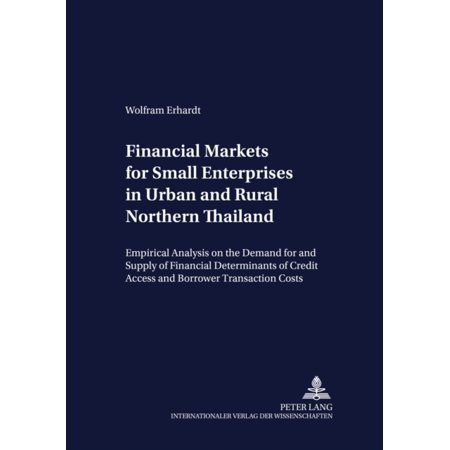 Financial Markets For Small Enterprises In Urban And Rural Northern Thailand  Empirical Analysis On The Demand For And Supply Of Financial Services