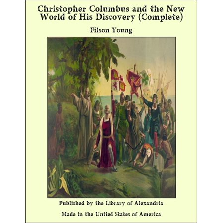 Christopher Columbus and the New World of His Discovery (Complete) -