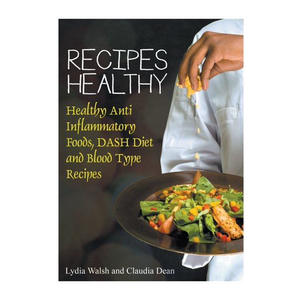 Recipes Healthy Healthy Anti Inflammatory Foods Dash Diet And Blood Type Recipes Paperback Walmart Com Walmart Com