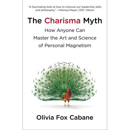 The Charisma Myth : How Anyone Can Master the Art and Science of Personal