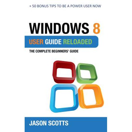 Windows 8 User Guide Reloaded : The Complete Beginners' Guide + 50 Bonus Tips to be a Power User Now! - eBook Power Window Wiring Boots