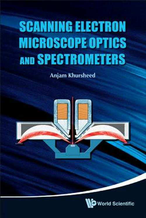 Scanning Electron Microscope Optics and Spectrometers by World Scientific Publishing Company