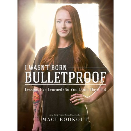 I Wasn't Born Bulletproof : Lessons I've Learned (So You Don't Have
