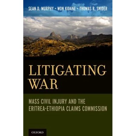 Litigating War: Arbitration of Civil Injury by the Eritrea-Ethiopia Claims Commission