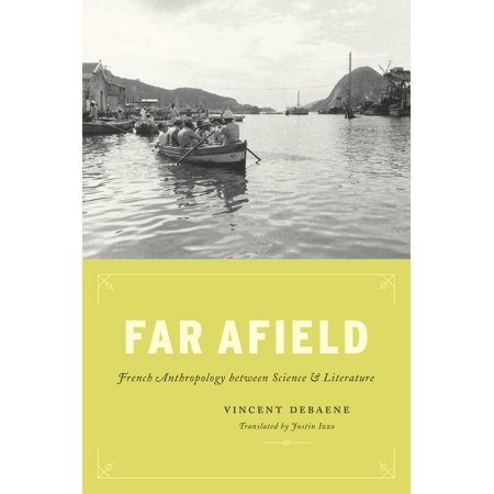 Far Afield : French Anthropology between Science and Literature