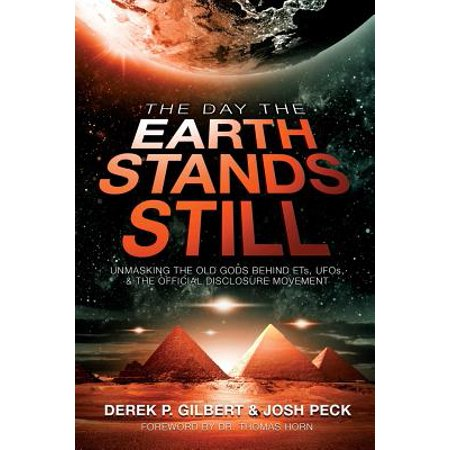 The Day the Earth Stands Still : Unmasking the Old Gods Behind ETs, UFOs, and the Official Disclosure Movement