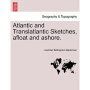 Atlantic and Translatlantic Sketches, Afloat and Ashore.