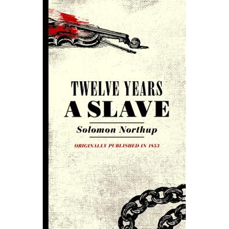 86246cd242c Twelve Years a Slave : Narrative of Solomon Northup, a Citizen of New York,  Kidnapped in Washington City in 1841 - Walmart.com