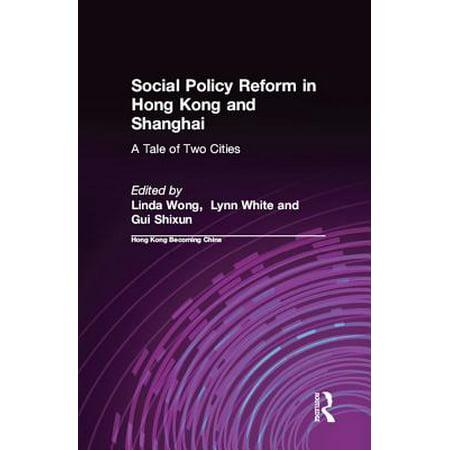 Social Policy Reform in Hong Kong and Shanghai: A Tale of Two Cities - (Linda Hong Kong)