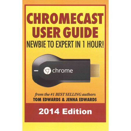 Chromecast User Guide  Newbie To Expert In 1 Hour