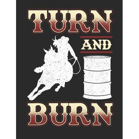 Turn and Burn: Barrel Racing Notebook, Blank Lined Book for Trainer or Rider, 150 Pages, College Ruled