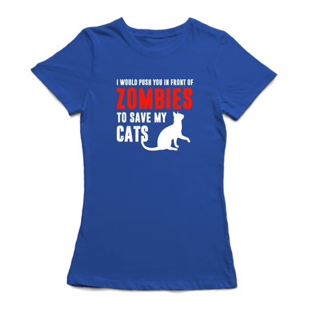 I Would Push You In Front Of Zombies To Save My Cats Funny Quote Women's Royal Blue T-shirt - image 1 of 1