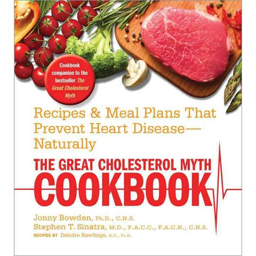 The Great Cholesterol Myth Cookbook: Recipes and Meal Plans That Prevent Heart Disease - Naturally