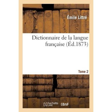 Dictionnaire De La Langue Francaise  1  Pour La Nomenclature  2  Pour La Grammaire  Tome 2